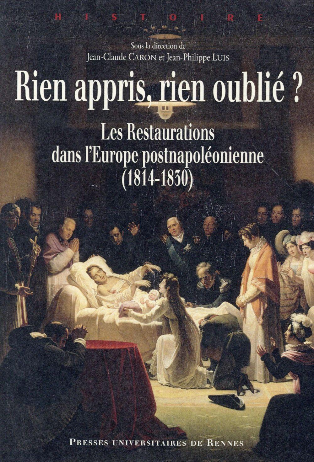 RIEN APPRIS, RIEN OUBLIE ? LES RESTAURATIONS DANS L'EUROPE POSTNAPOLEONIENNE, 1814-1830