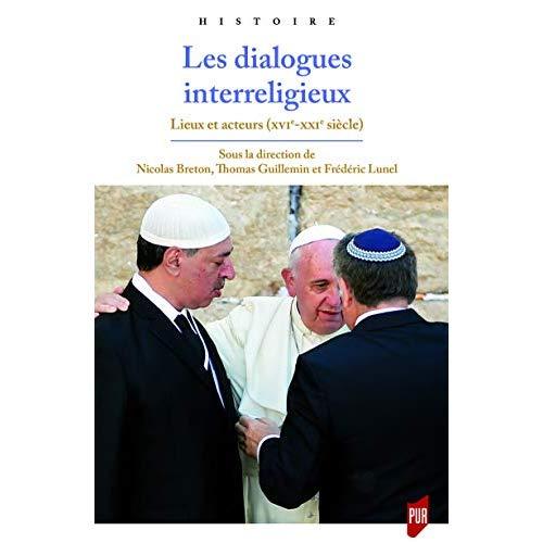 DIALOGUES INTERRELIGIEUX - LIEUX ET ACTEURS (XVIE-XXIE SIECLE)