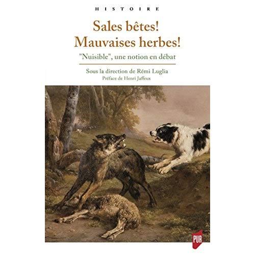 SALES BETES  MAUVAISES HERBES - NUISIBLE  UNE NOTION EN DEBAT  PREFACE DE HENRI JAFFEUX