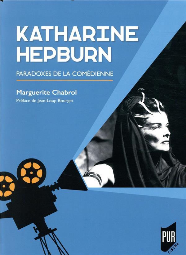 KATHARINE HEPBURN - PARADOXES DE LA COMEDIENNE  PREFACE DE JEAN LOUP BOURGET