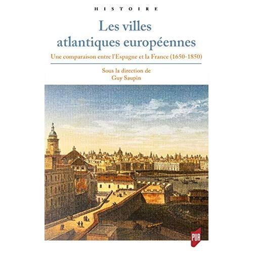 LES VILLES ATLANTIQUES EUROPEENNES - UNE COMPARAISON ENTRE L ESPAGNE ET LA FRANCE  1650-1850