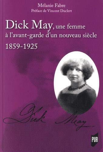 DICK MAY, UNE FEMME A L'AVANT-GARDE D'UN NOUVEAU SIECLE - 1859-1925