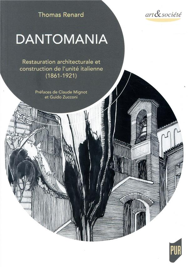 DANTOMANIA - RESTAURATION ARCHITECTURALE ET CONSTRUCTION DE L UNITE ITALIENNE  1861 1921  PRE