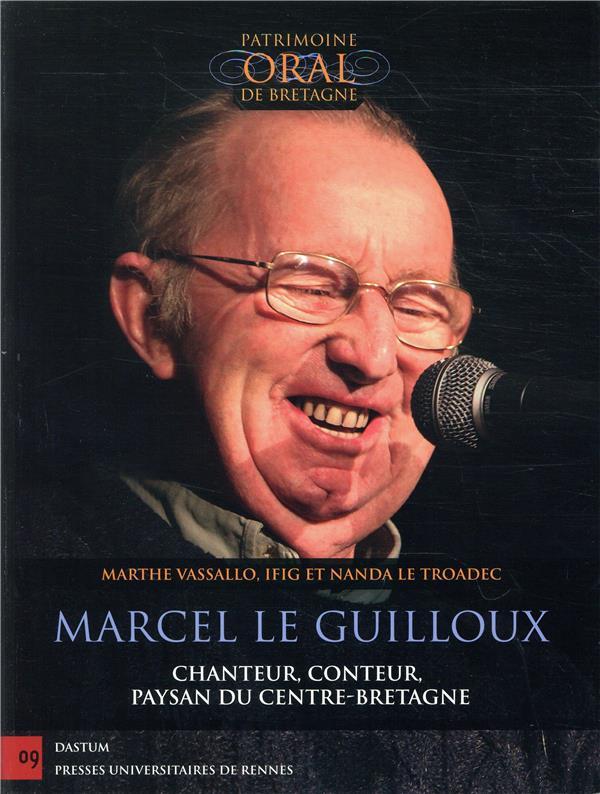 MARCEL LE GUILLOUX - CHANTEUR, CONTEUR ET PAYSAN DU CENTRE-BRETAGNE
