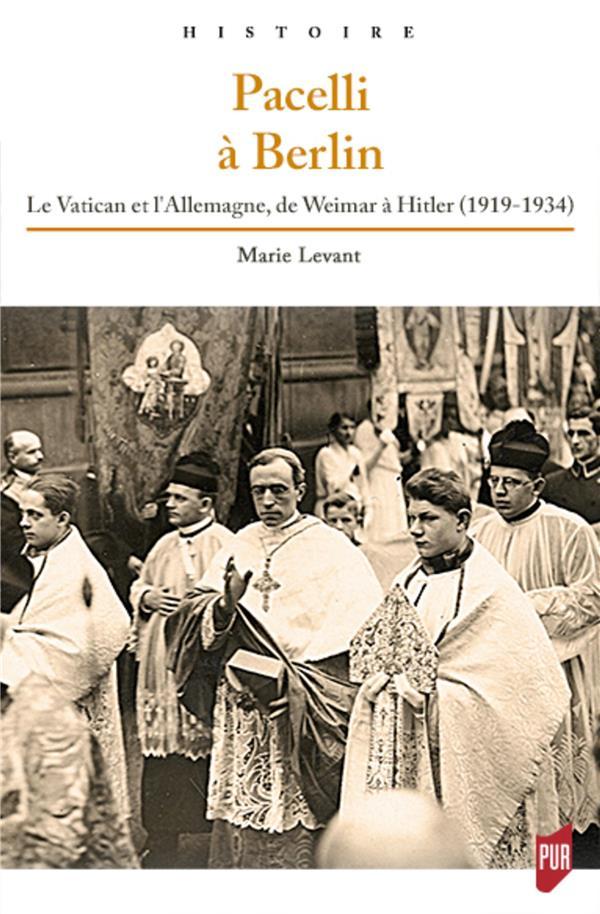 PACELLI A BERLIN - LE VATICAN ET L'ALLEMAGNE, DE WEIMAR A HITLER (1919-1934). PREFACE DE FABRICE BOU