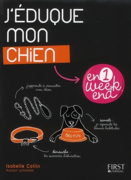 J'EDUQUE MON CHIEN EN UN WEEK-END