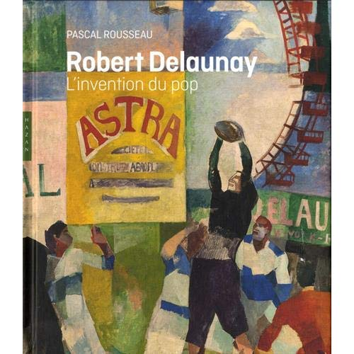 ROBERT DELAUNAY L'INVENTION DU POP