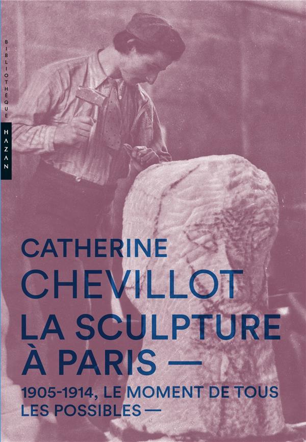 LA SCULPTURE A PARIS. 1905-1914, LE MOMENT DE TOUS LES POSSIBLES