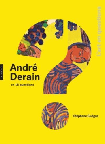 ANDRE DERAIN EN 15 QUESTIONS