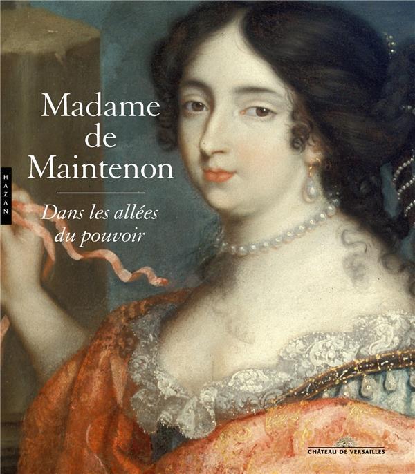 MADAME DE MAINTENON, DANS LES ALLEES DU POUVOIR