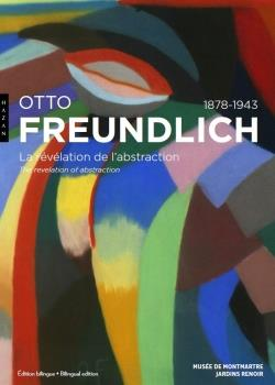 OTTO FREUNDLICH. LA REVELATION DE L'ABSTRACTION (1878-1943)