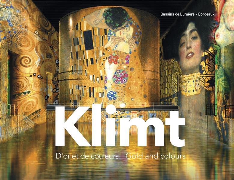 GUSTAV KLIMT, D'OR ET DE COULEURS (PUBLICATION OFFICIELLE-LES BASSINS DE LUMIERES)
