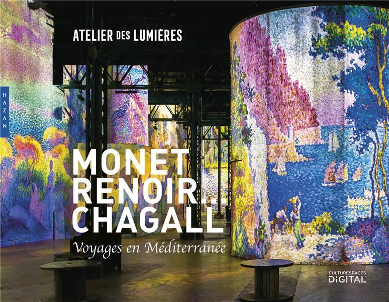 MONET, RENOIR...  CHAGALL. VOYAGES EN MEDITERRANEE (PUBLICATION OFFICIELLE-L'ATELIER DES LUMIERES)