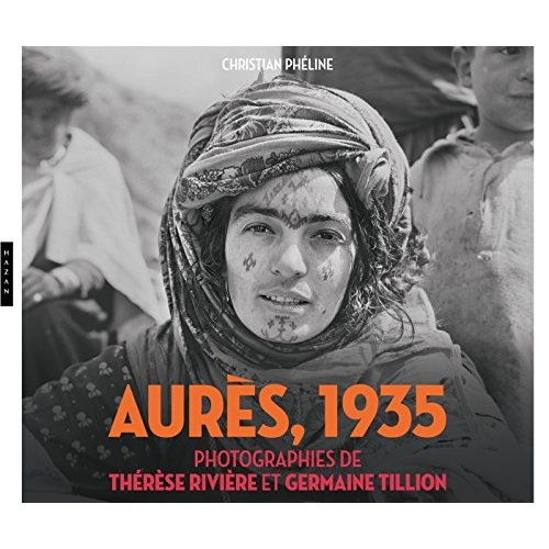 AURES (ALGERIE) 1935. PHOTOGRAPHIES DE THERESE RIVIERE ET GERMAINE TILLION