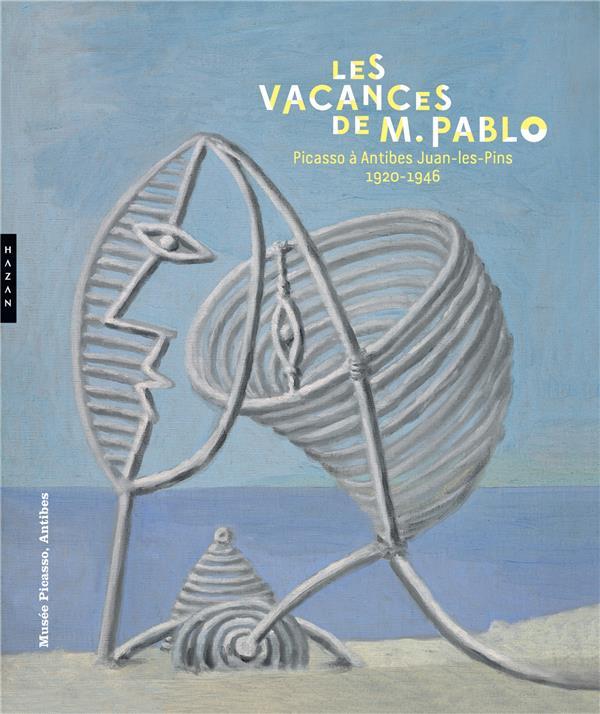 LES VACANCES DE MONSIEUR PABLO. PICASSO A ANTIBES JUAN-LES-PINS, 1920-1946