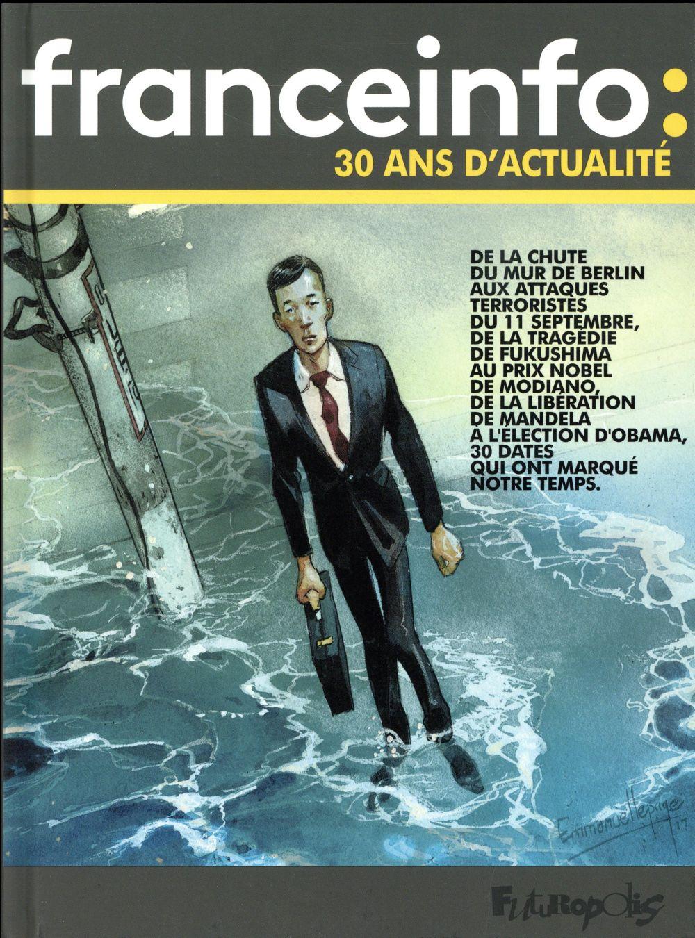 FRANCE INFO : 30 ANS D'ACTUALITE - 30 DATES QUI ONT FAIT L'ACTUALITE EN BANDE DESSINEE