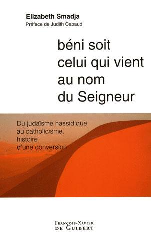 BENI SOIT CELUI QUI VIENT AU NOM DU SEIGNEUR - DU JUDAISME HASSIDIQUE AU CATHOLICISME, HISTOIRE D'UN