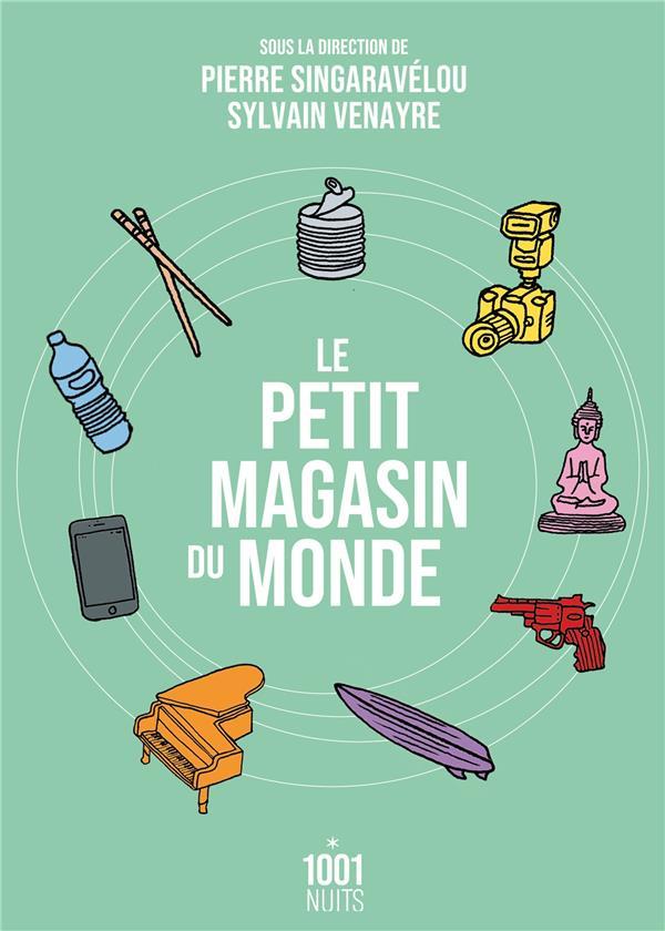 LE PETIT MAGASIN DU MONDE - LA MONDIALISATION PAR LES OBJETS DU XVIIIE SIECLE A NOS JOURS