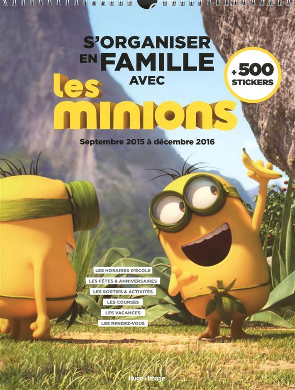 S'ORGANISER EN FAMILLE AVEC LES MINIONS SEPTEMBRE 2015 A DECEMBRE 2016 + 500 STICKERS