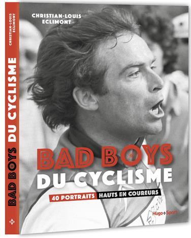 BAD BOYS DU CYCLISME - 40 PORTRAITS HAUTS EN COUREURS