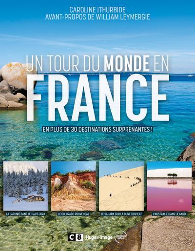 UN TOUR DU MONDE EN FRANCE - EN PLUS DE 30 DESTINATIONS SURPRENANTES !