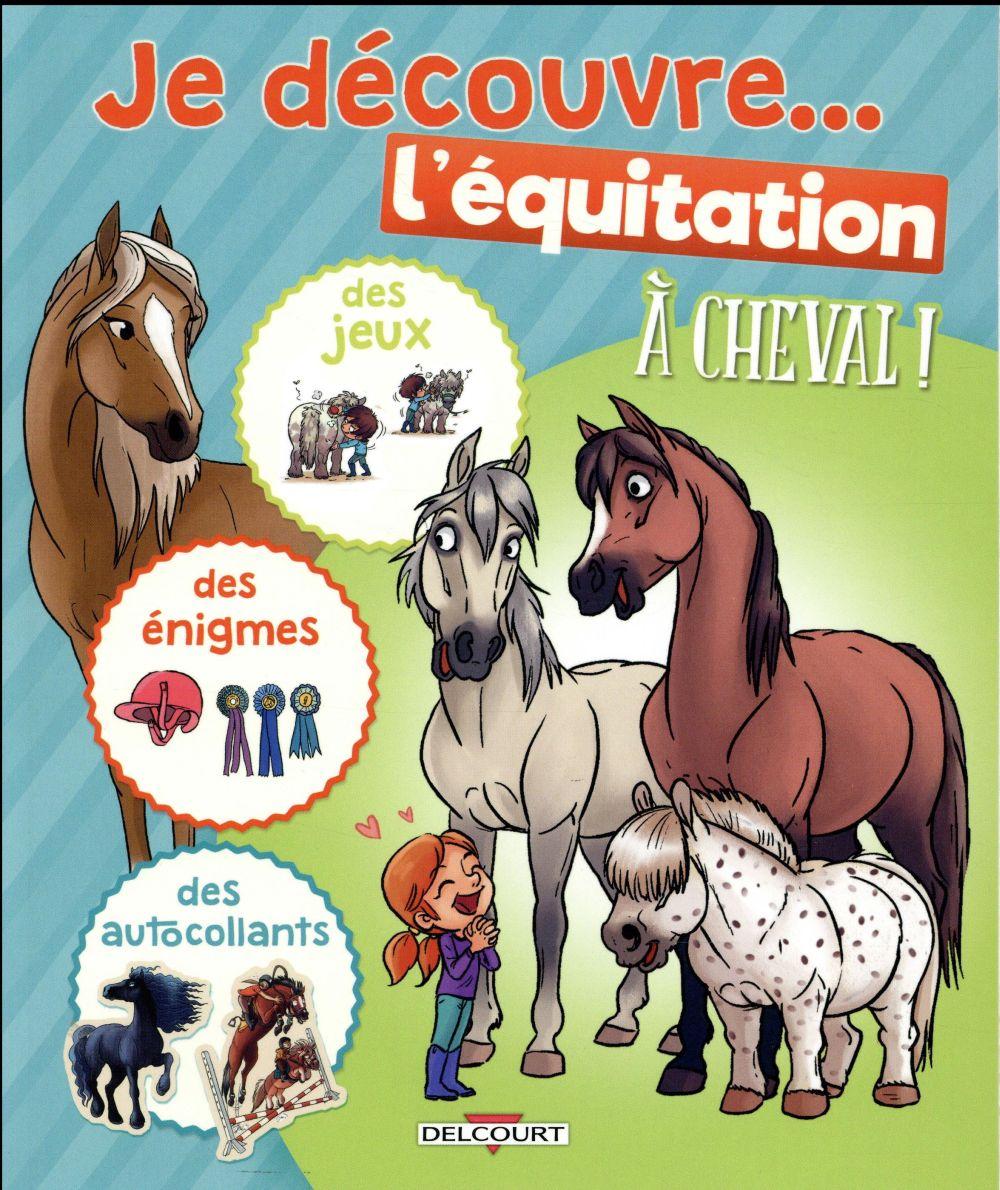A CHEVAL ! - JE DECOUVRE L'EQUITATION