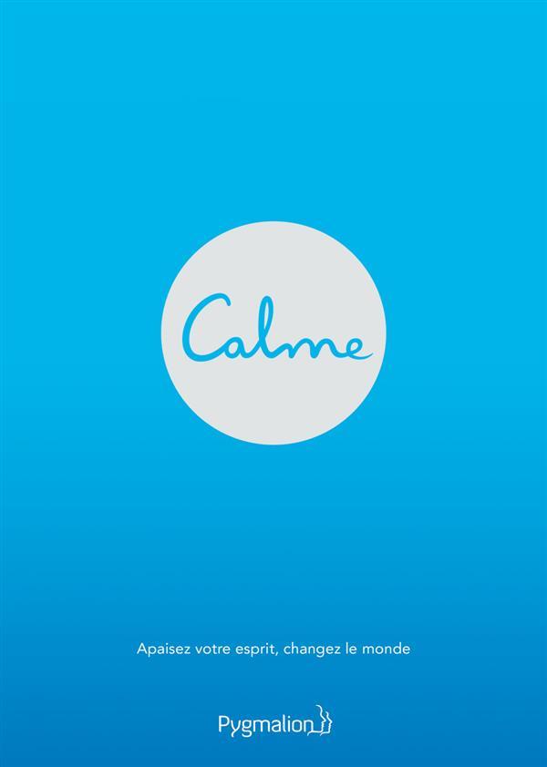 CALME - APAISEZ VOTRE ESPRIT, CHANGEZ LE MONDE