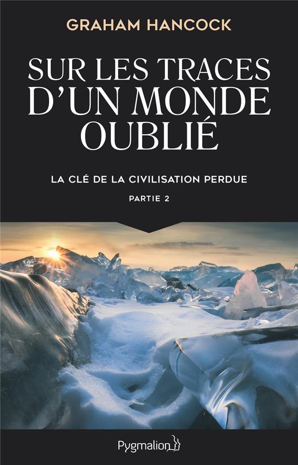 SUR LES TRACES D'UN MONDE OUBLIE - T02 - LA CLE DE LA CIVILISATION PERDUE - LA CLE DE LA CIVILISATIO