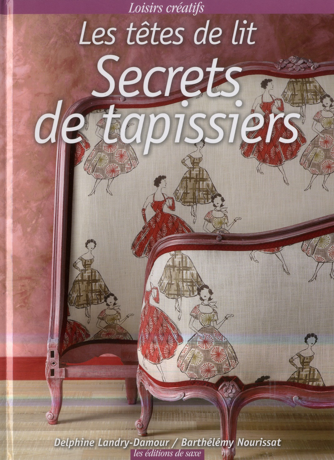 SECRETS DE TAPISSIERS, TOME II. LES TETES DE LIT