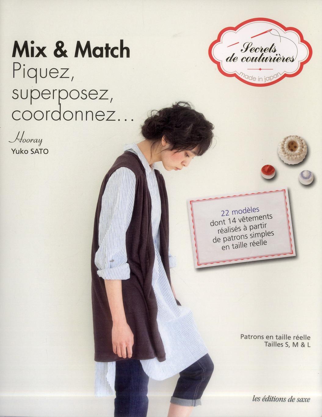MIX AND MATCH. PIQUEZ, SUPERPOSEZ, COORDONNEZ... 22 MODELES PATRONS EN TAILLE RE
