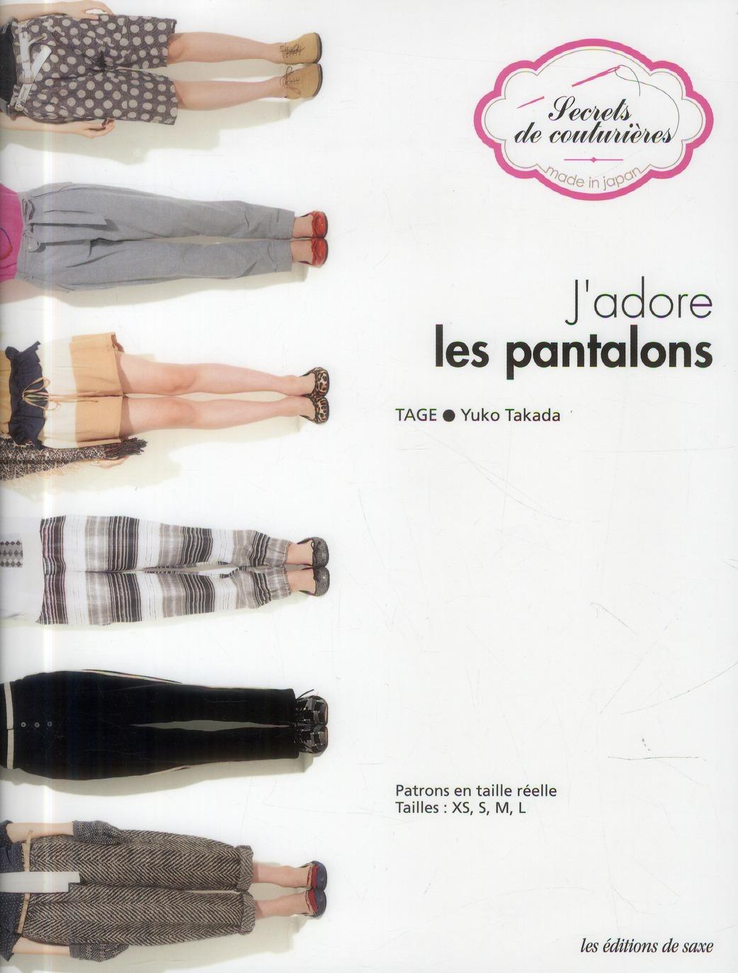 J'ADORE LES PANTALONS. PATRONS EN TAILLE REELLE. TAILLES XS,S, M, L.