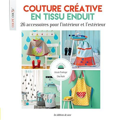 COUTURE CREATIVE EN TISSU ENDUIT - 26 ACCESSOIRES POUR L'INTERIEUR ET L'EXTERIEUR