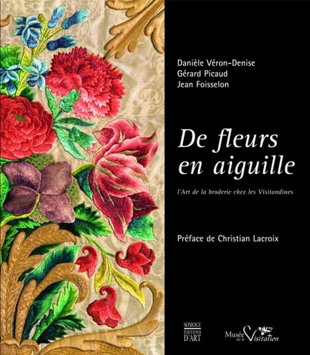 DE FLEURS EN AIGUILLE - L'ART DE LA BRODERIE CHEZ LES VISITANDINES
