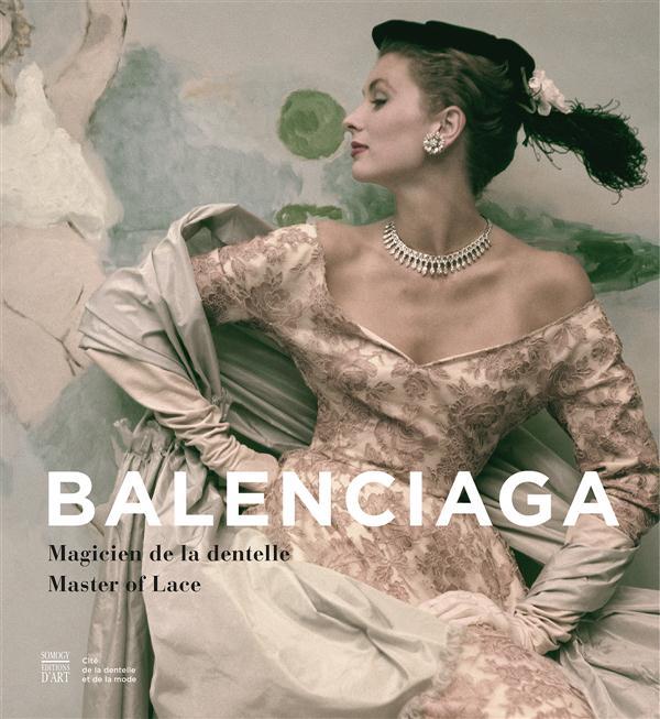 BALENCIAGA - CATALOGUE EXPOSITION (BILINGUE ANGLAIS / FRANCAIS) - MAGICIEN DE LA DENTELLE / MASTER O