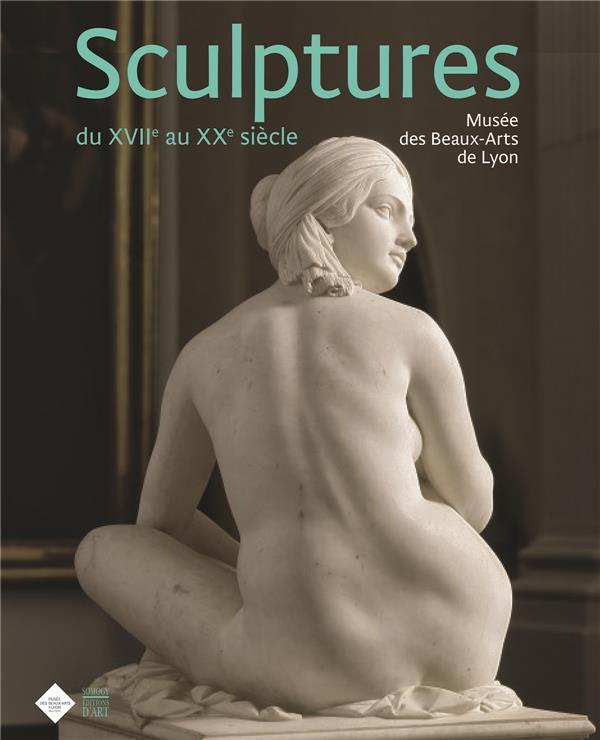 SCULPTURES DU XVIIE AU XXE SIECLE - MUSEE DES BEAUX-ARTS DE LYON