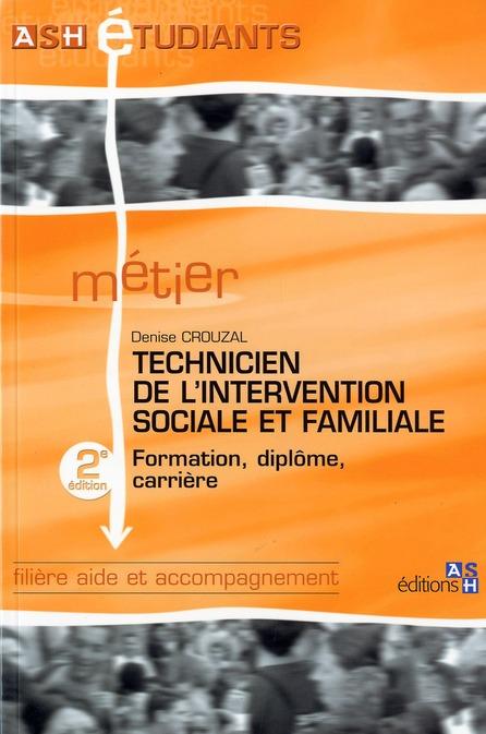 TECHNICIEN DE L'INTERVENTION SOCIALE ET FAMILIALE. 2E EDITION.FORMATION,DIPLOME,