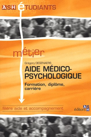 AIDE MEDICO-PSYCHOLOGIQUE. FORMATMION, DIPLOME, CARRIERE. FILIERE AIDE ET ACCOMP