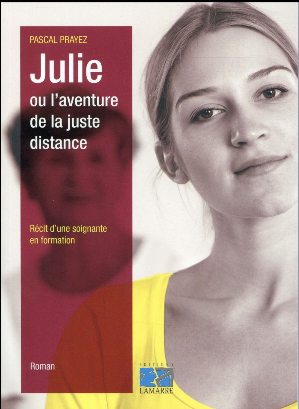 JULIE OU L AVENTURE DE LA JUSTE DISTANCE  RECIT D UNE SOIGNANTE EN FORMATION - RECIT D'UNE SOIGNANTE