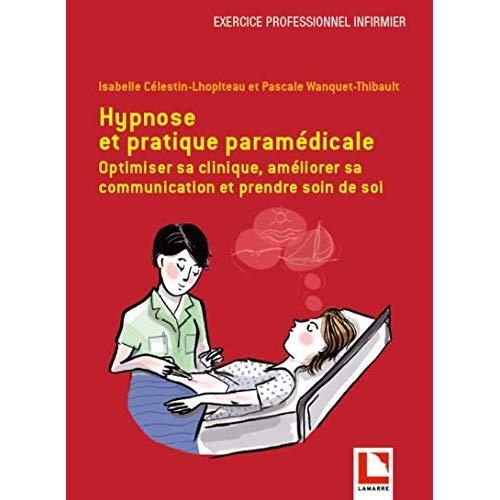 HYPNOSE ET PRATIQUE PARAMEDICALE - OPTIMISER SA CLINIQUE  AMELIORER SA COMMUNICATION ET PRENDRE SOIN