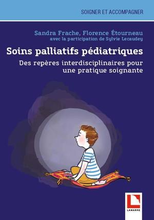 SOINS PALLIATIFS PEDIATRIQUES - DES REPERES INTERDISCIPLINAIRES POUR UNE PRATIQUE SOIGNANTE