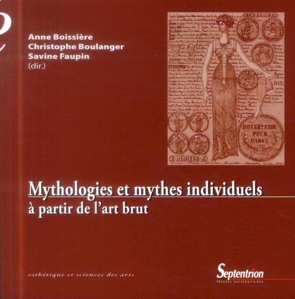 MYTHOLOGIES ET MYTHES INDIVIDUELS A PARTIR DE L'ART BRUT - A PARTIR DE L''ART BRUT