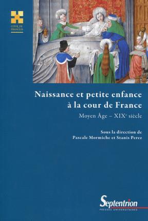 NAISSANCE ET PETITE ENFANCE A LA COUR DE FRANCE MOYEN AGE-XIXE SIECLE