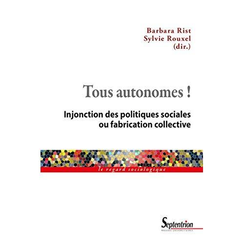 TOUS AUTONOMES - INJONCTION DES POLITIQUES SOCIALES OU FABRICATION COLLECTIVE