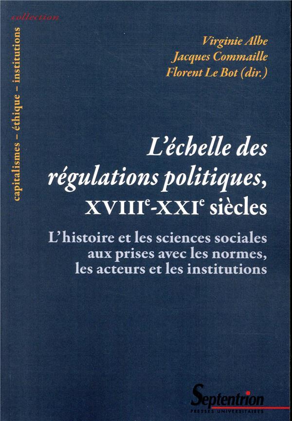 L ECHELLE DES REGULATIONS POLITIQUES  XVIIIE XXIE SIECLES - L HISTOIRE ET LES SCIENCES SOCIALES AUX