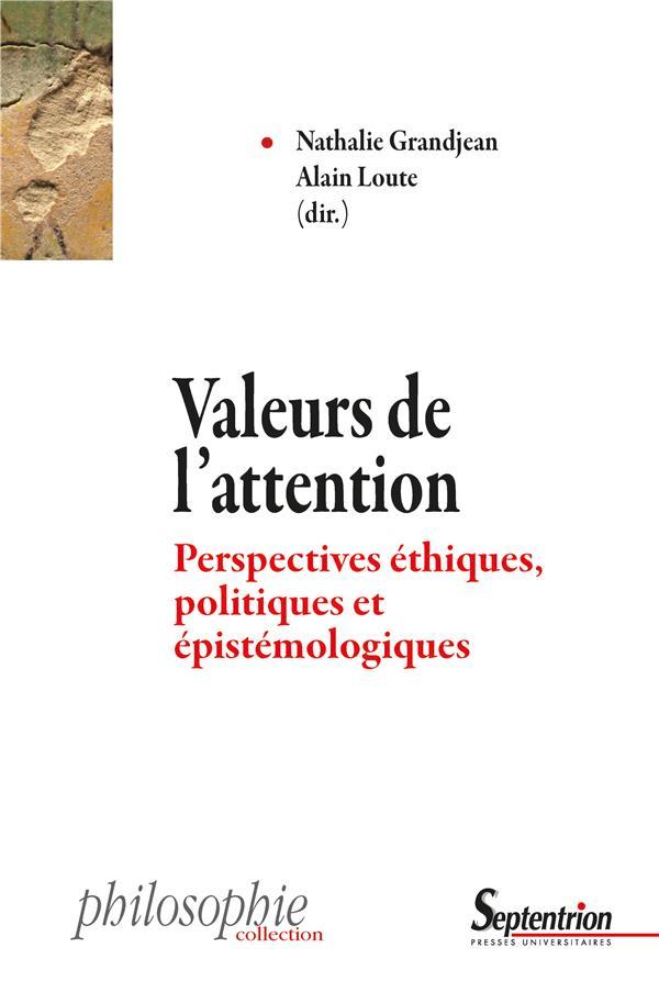 VALEURS DE L'ATTENTION - PERSPECTIVES ETHIQUES, POLITIQUES ET EPISTEMOLOGIQUES