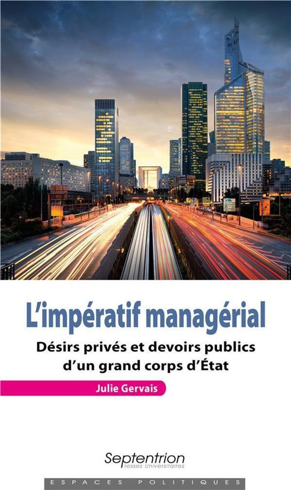 L IMPERATIF MANAGERIAL - DESIRS PRIVES ET DEVOIRS PUBLICS D UN GRAND CORPS D ETAT