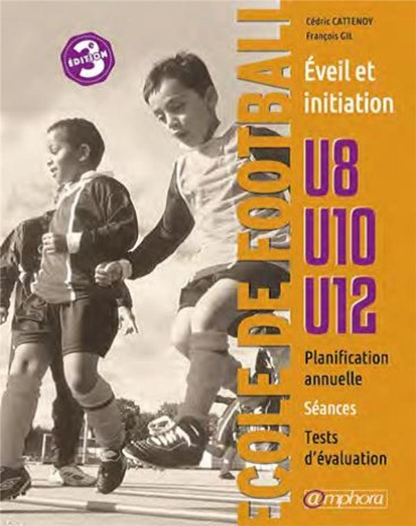 ECOLE DE FOOTBALL U8 U10 U12 - EVEIL ET INITIATION