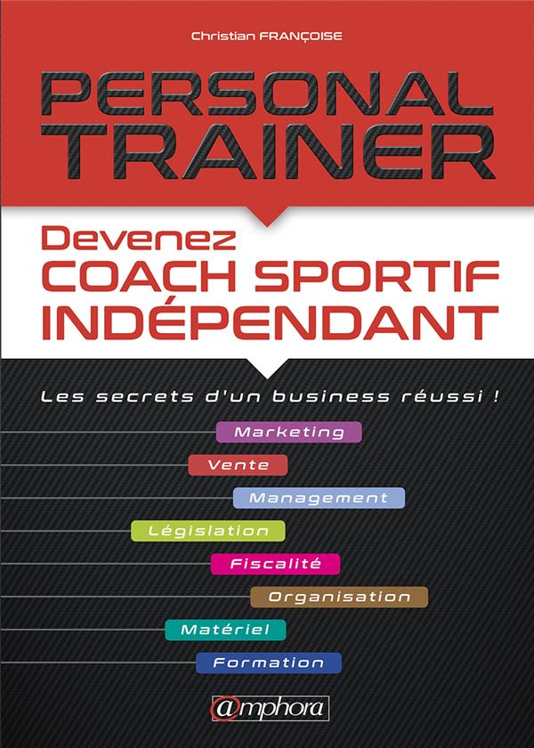 PERSONAL TRAINER DEVENEZ COACH SPORTIF INDEPENDANT / LES SECRETS D'UN BUSINESS