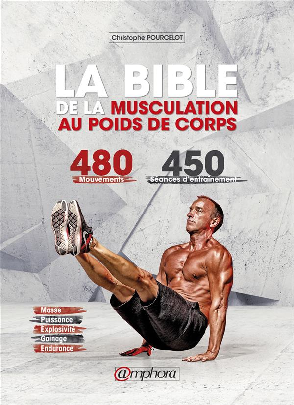 TOME 1 BIBLE DE LA MUSCULATION AU POIDS DE CORPS (LA) GUIDE DES MOUVEMENTS