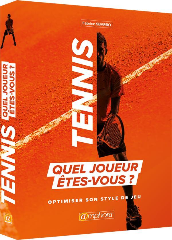 TENNIS QUEL JOUEUR ETES-VOUS ? OPTIMISEZ VOS POINTS FORTS